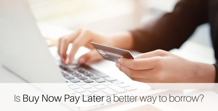Is Buy Now Pay Later a better way to borrow?