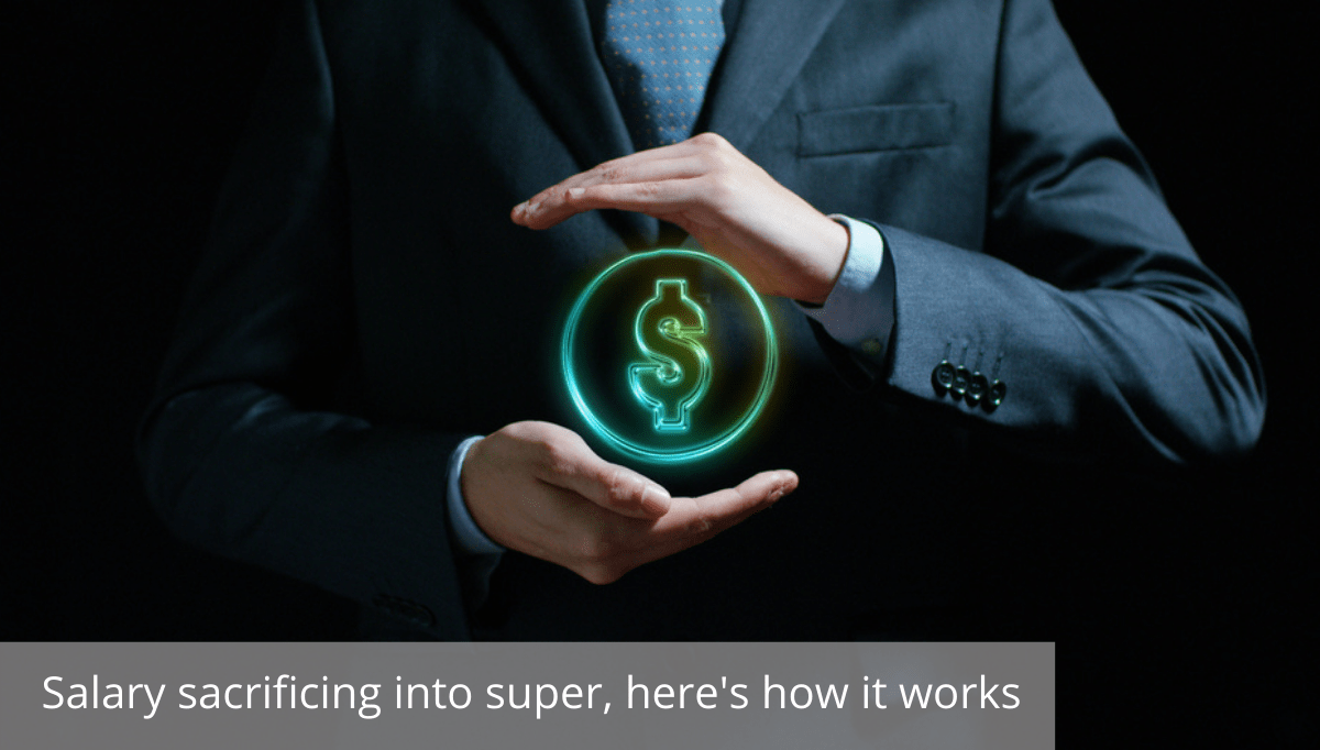 Salary Sacrificing into super, here's how it works